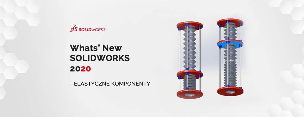 Elastyczne komponenty - Nowości SOLIDWORKS 2020
