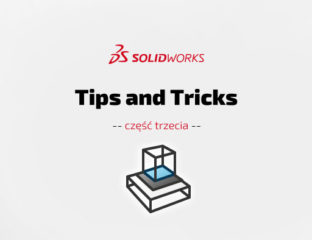 SOLIDWORKS Tips & Tricks cz. III – porady i wskazówki - DPS Software - DPSTODAY