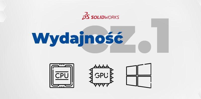 Wydajność SOLIDWORKS - szybsza praca - jakie ustawienia - DPSTODAY - DPS Software