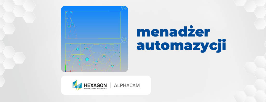 Menadżer Automatyzacji ALPHACAM - DPSTODAY - DPS Software