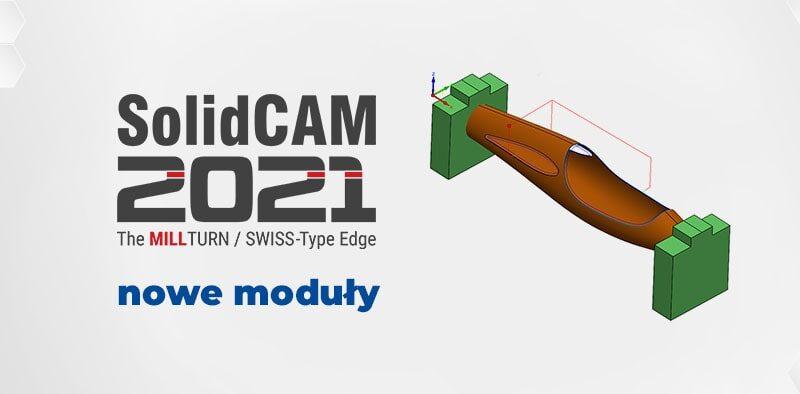 Nowe moduły i nowa funkcjonalność w SOLIDCAM 2021