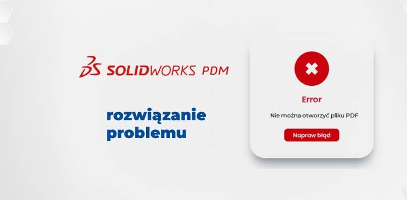 Jak rozwiązać problem z otwieraniem pliku PDF w SOLIDWORKS PDF