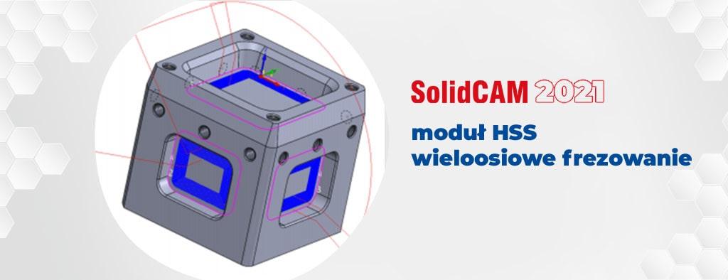 SolidCAM 2021 – Co nowego w module HSS i Wieloosiowego frezowania